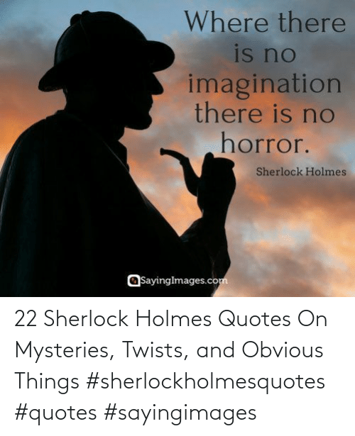 Quotes: 22 Sherlock Holmes Quotes On Mysteries, Twists, and Obvious Things #sherlockholmesquotes #quotes #sayingimages