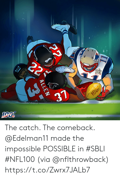 the impossible: 22  TtAI  37  NFL  22  ALLEN  3 The catch. The comeback.   @Edelman11 made the impossible POSSIBLE in #SBLI #NFL100 (via @nflthrowback) https://t.co/Zwrx7JALb7