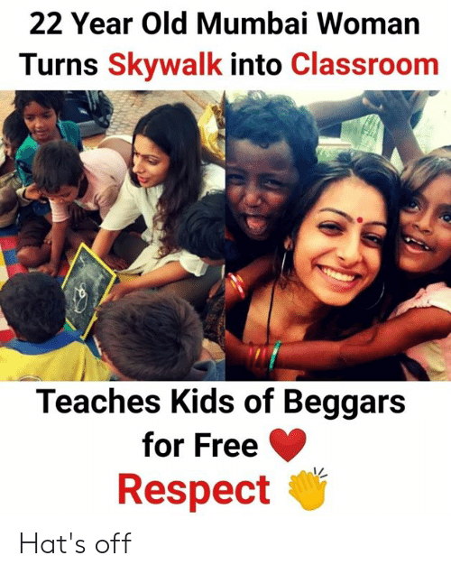 hats off: 22 Year Old Mumbai Woman  Turns Skywalk into Classroom  Teaches Kids of Beggars  for Free  Respect Hat's off