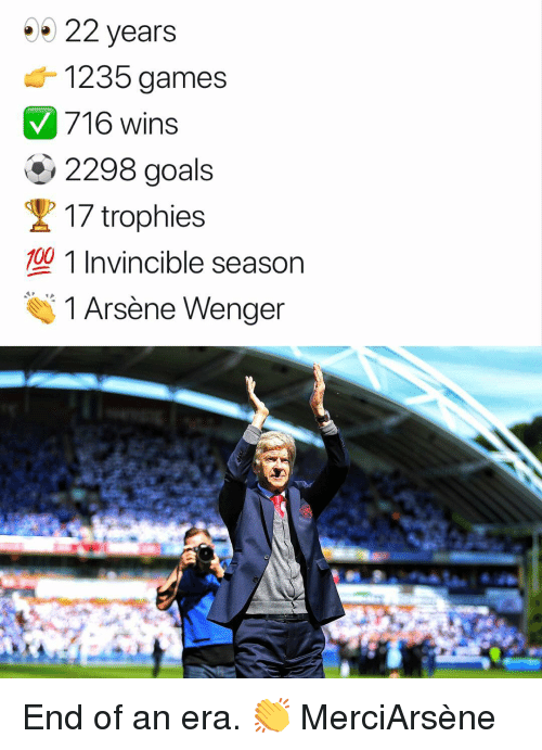 Anaconda, Goals, and Memes: 22 years  1235 games  716 wins  2298 goals  / To  17 trophies  型1 Invincible season  100  1 Arsène Wenger ‪End of an era. 👏 MerciArsène
