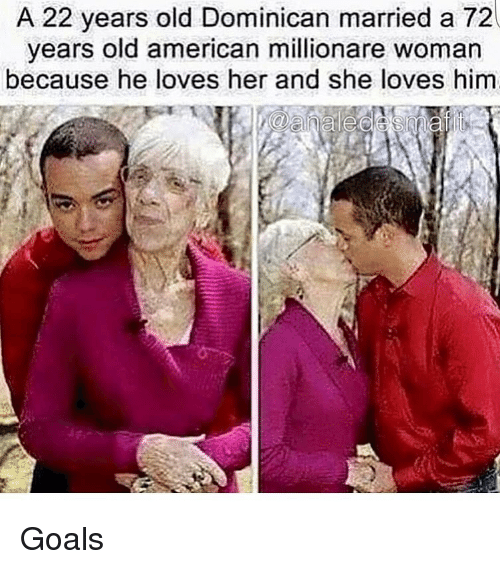 Goals, Ironic, and American: 22 years old Dominican married a 72  years old american millionare woman  because he loves her and she loves him Goals