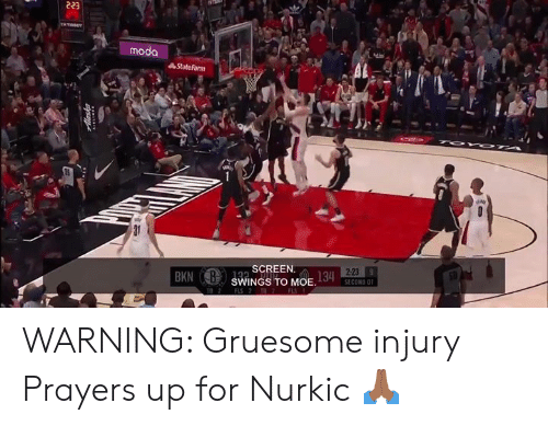 Statefarm: 223  moda  StateFarm  2-23  SCREEN.  BKN SWINGS TO MOE WARNING: Gruesome injury Prayers up for Nurkic 🙏🏾