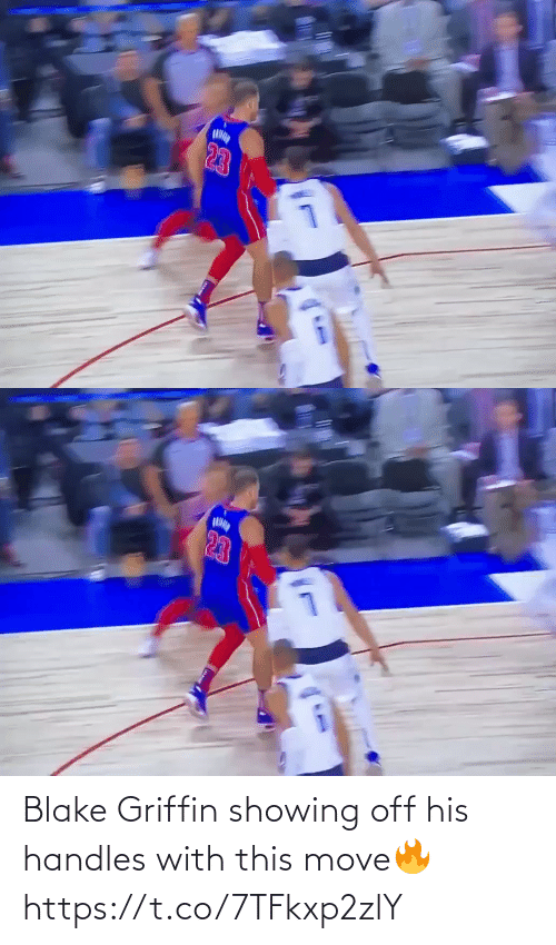 handles: 23   23 Blake Griffin showing off his handles with this move🔥 https://t.co/7TFkxp2zlY