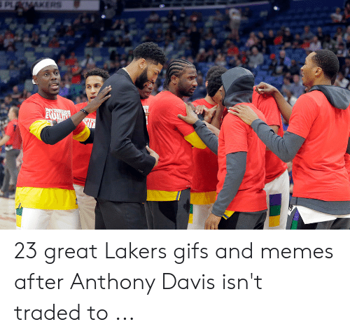 Anthony Davis Memes: 23 great Lakers gifs and memes after Anthony Davis isn't traded to ...