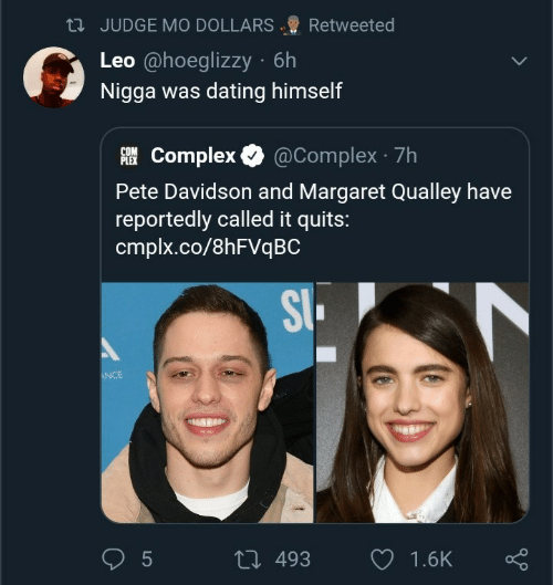 leo: 23 JUDGE MO DOLLARS  Retweeted  Leo @hoeglizzy · 6h  Nigga was dating himself  AI Complex O  @Complex · 7h  PLEX  Pete Davidson and Margaret Qualley have  reportedly called it quits:  cmplx.co/8HFVQBC  SI.  ANCE  27 493  1.6K