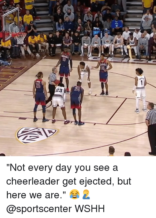 """Cheerleader: 23 """"Not every day you see a cheerleader get ejected, but here we are."""" 😂🤦♂️ @sportscenter WSHH"""