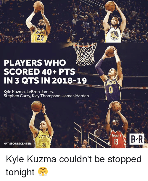 Klay Thompson: 23  PLAYERS WHO  SCORED 40+ PTS  IN 3 QTS IN 2018-19  Kyle Kuzma, LeBron James,  Stephen Curry, Klay Thompson, James Harden  ROCKETS  B-R  HIT SPORTSCENTER  30 Kyle Kuzma couldn't be stopped tonight 😤