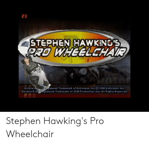 Funny, Stephen, and Pro: 23  STEPHEN HAWKIN'S  RO WHEELCHAIR  stered Trademark of Activision, In1999 A ctivision, Inc  gistered Trademark of JC M Production, Ine. All Righte Reserved  Activis  Neverson l Stephen Hawking's Pro Wheelchair