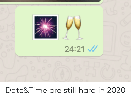 Date: 24:21 Date&Time are still hard in 2020