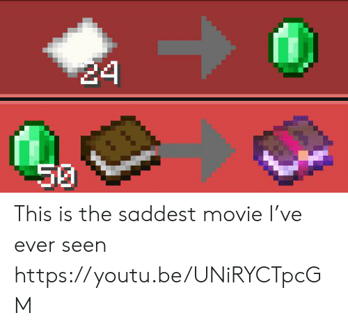 Movie, Youtu, and This: 24  50 This is the saddest movie I've ever seen https://youtu.be/UNiRYCTpcGM