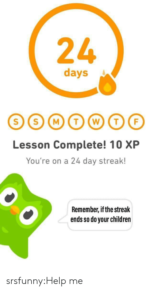 Children, Tumblr, and Blog: 24  days  Lesson Complete! 10 XP  You're on a 24 day streak!  Remember, ifthe streak  ends so do your children srsfunny:Help me