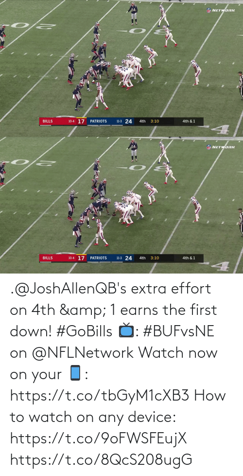 Patriotic: 24  NFL NETWORK  10-4 17  11-3 24  BILLS  PATRIOTS  4th  3:10  4th & 1   24  NETWORK  10-4 17  11-3 24  BILLS  PATRIOTS  4th  3:10  4th & 1 .@JoshAllenQB's extra effort on 4th & 1 earns the first down! #GoBills  📺: #BUFvsNE on @NFLNetwork Watch now on your 📱: https://t.co/tbGyM1cXB3  How to watch on any device: https://t.co/9oFWSFEujX https://t.co/8QcS208ugG