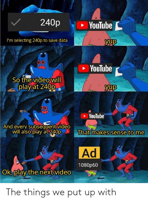 makes sense: 240p  » YouTube C  I'm selecting 240p to save data  yup  YouTube  So the video will  play at 240p  yup  00  YouTube  TAUG  And every subsequent video  will also play at 240p  That makes sense to me  Ad  36  KED  1080p60  Ok, play the next video The things we put up with