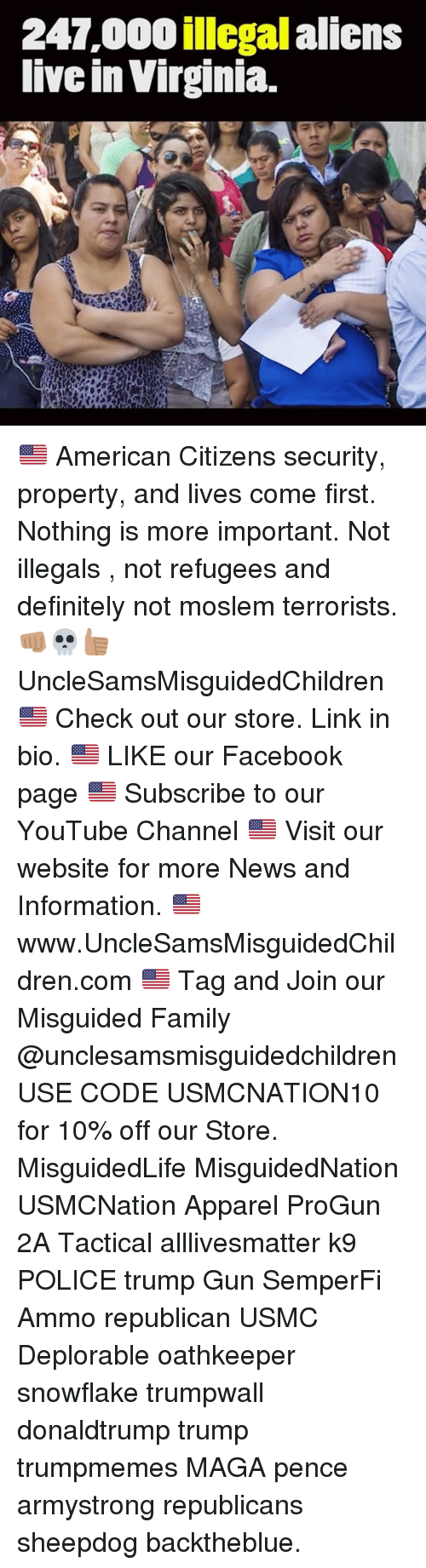 Illegal Alien: 247,000 illegal aliens  live in Virginia. 🇺🇸 American Citizens security, property, and lives come first. Nothing is more important. Not illegals , not refugees and definitely not moslem terrorists. 👊🏽💀👍🏽 UncleSamsMisguidedChildren 🇺🇸 Check out our store. Link in bio. 🇺🇸 LIKE our Facebook page 🇺🇸 Subscribe to our YouTube Channel 🇺🇸 Visit our website for more News and Information. 🇺🇸 www.UncleSamsMisguidedChildren.com 🇺🇸 Tag and Join our Misguided Family @unclesamsmisguidedchildren USE CODE USMCNATION10 for 10% off our Store. MisguidedLife MisguidedNation USMCNation Apparel ProGun 2A Tactical alllivesmatter k9 POLICE trump Gun SemperFi Ammo republican USMC Deplorable oathkeeper snowflake trumpwall donaldtrump trump trumpmemes MAGA pence armystrong republicans sheepdog backtheblue.