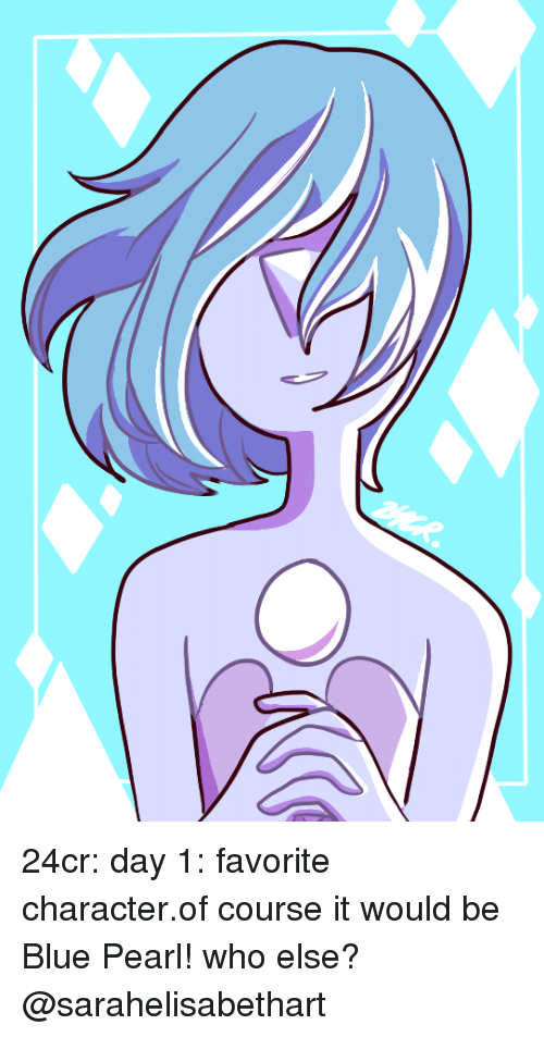 Favorite Character: 24cr:  day 1: favorite character.of course it would be Blue Pearl! who else?@sarahelisabethart