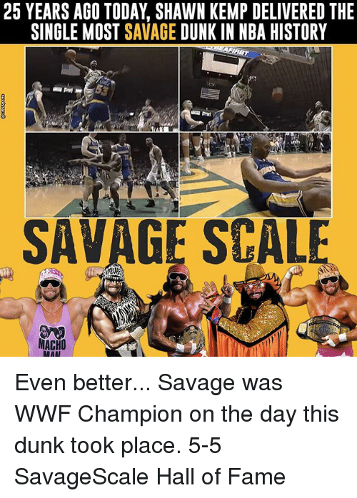 kemp: 25 YEARS AGO TODAY SHAWN KEMP DELIVERED THE  SINGLE MOST SAVAGE  DUNK IN NBA HISTORY  SAVAGE SCALE  MACHO Even better... Savage was WWF Champion on the day this dunk took place. 5-5 SavageScale Hall of Fame