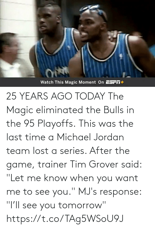 """Me To: 25 YEARS AGO TODAY The Magic eliminated the Bulls in the 95 Playoffs. This was the last time a Michael Jordan team lost a series.   After the game, trainer Tim Grover said: """"Let me know when you want me to see you.""""   MJ's response: """"I'll see you tomorrow"""" https://t.co/TAg5WSoU9J"""
