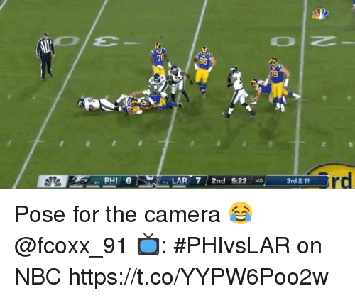 Memes, Camera, and 🤖: 26  79  rd  PHI 6  LAR 7 2nd 5:22 40  3rd & 11 Pose for the camera 😂 @fcoxx_91   📺: #PHIvsLAR on NBC https://t.co/YYPW6Poo2w