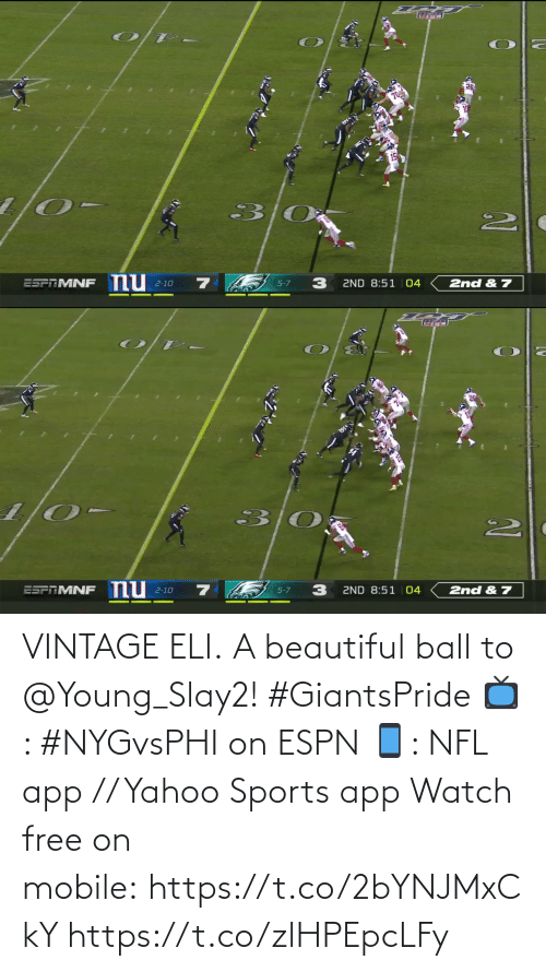 vintage: 26  ESPAMNF nu  2ND 8:51 |04  2nd & 7  5-7  2-10   nu  2ND 8:51 |04  ESPTMNF  2nd & 7  2-10  5-7 VINTAGE ELI.  A beautiful ball to @Young_Slay2! #GiantsPride  📺: #NYGvsPHI on ESPN 📱: NFL app // Yahoo Sports app Watch free on mobile: https://t.co/2bYNJMxCkY https://t.co/zlHPEpcLFy