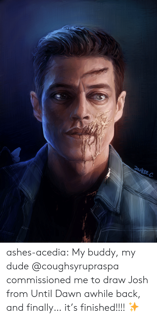 My Buddy: 26ALEE C ashes-acedia:  My buddy, my dude @coughsyrupraspa commissioned me to draw Josh from Until Dawn awhile back, and finally… it's finished!!!!✨