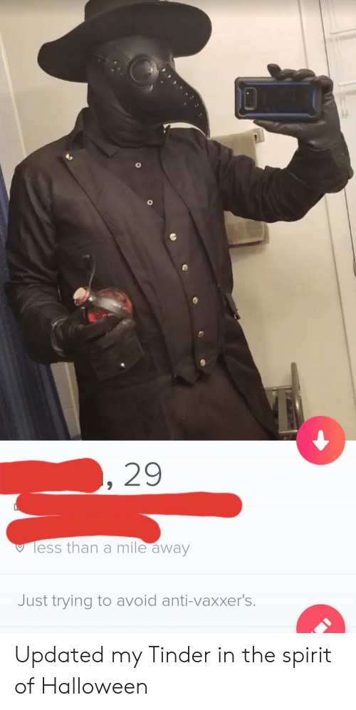 Updated: 29  Tess than a mile away  Just trying to avoid anti-vaxxer's. Updated my Tinder in the spirit of Halloween