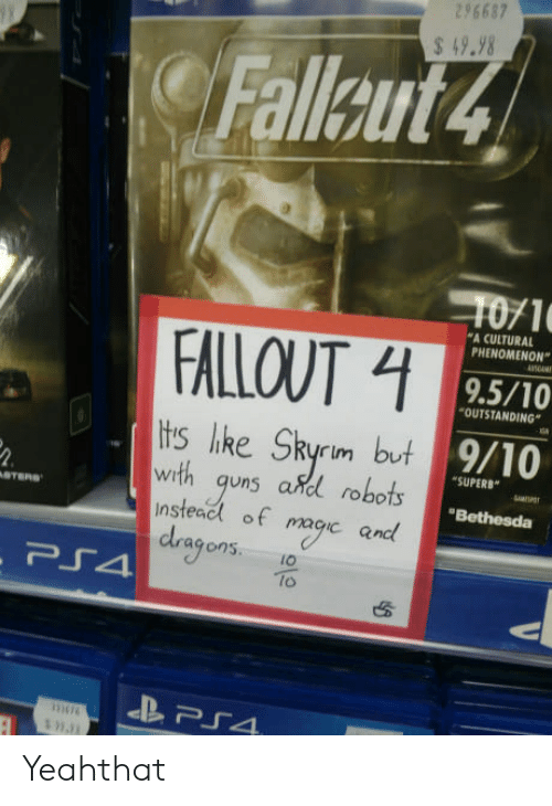 """adl: 296687  49.98  Fallaut4  1071  9.5/10  9/10  A CULTURAL  PHENOMENON""""  FALLOUT  OUTSTANDING  tis like Skyrim but  with quns adl robots  nsteacl of macic and  SUPERB  WI  """"Bethesda  agons.IO  lo Yeahthat"""