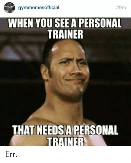 Personal, You, and Personal Trainer: 29m  gymmemesofficial  WHEN YOU SEE A PERSONAL  TRAINER  THAT NEEDSA PERSONAL  TRAINER Err..