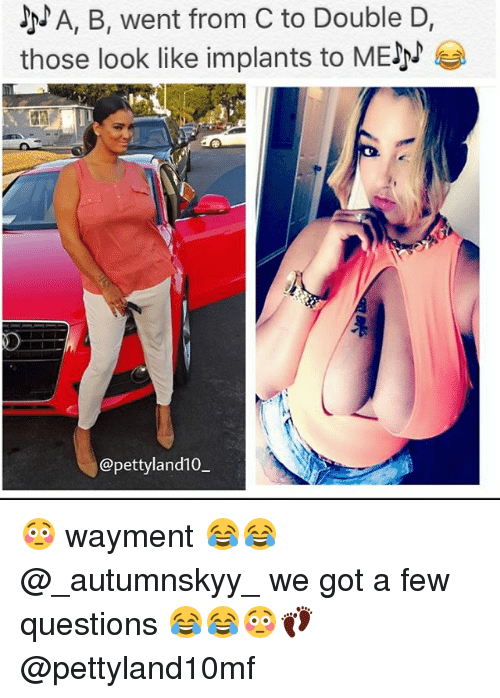 double d: 2A, B, went from C to Double D,  those look like implants to ME  @pettyland10 😳 wayment 😂😂 @_autumnskyy_ we got a few questions 😂😂😳👣 @pettyland10mf