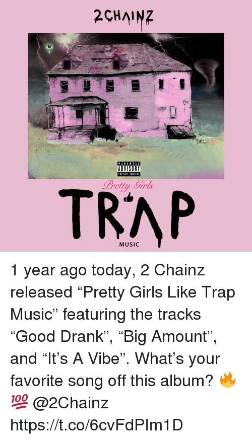 """Girls, Music, and Parental Advisory: 2CHAINZ  PARENTAL  ADVISORY  EXPLICIT CONTENT  Pretty Girls  TRAP 1 year ago today, 2 Chainz released """"Pretty Girls Like Trap Music"""" featuring the tracks """"Good Drank"""", """"Big Amount"""", and """"It's A Vibe"""". What's your favorite song off this album? 🔥💯 @2Chainz https://t.co/6cvFdPIm1D"""