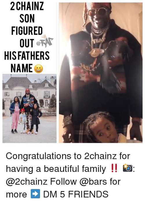 2chainz: 2CHAINZ  SON  FIGURED  HISFATHERS  NAME Congratulations to 2chainz for having a beautiful family ‼️ 📸: @2chainz Follow @bars for more ➡️ DM 5 FRIENDS