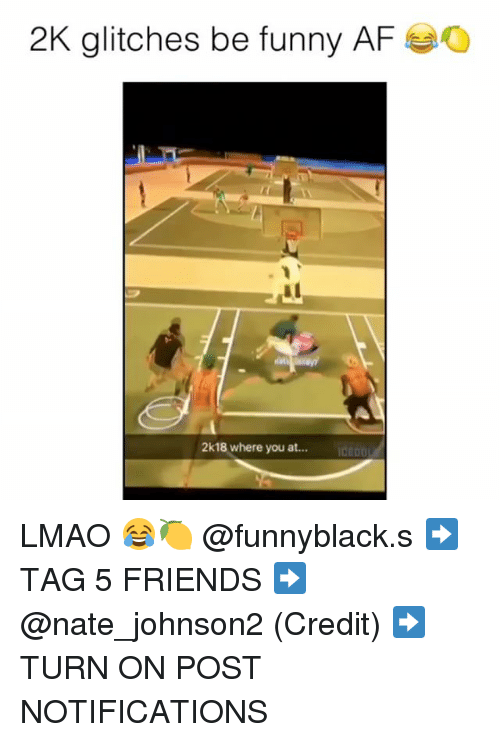 Credited: 2K glitches be funny AF  al  2k18 where you at... LMAO 😂🍋 @funnyblack.s ➡️ TAG 5 FRIENDS ➡️ @nate_johnson2 (Credit) ➡️ TURN ON POST NOTIFICATIONS