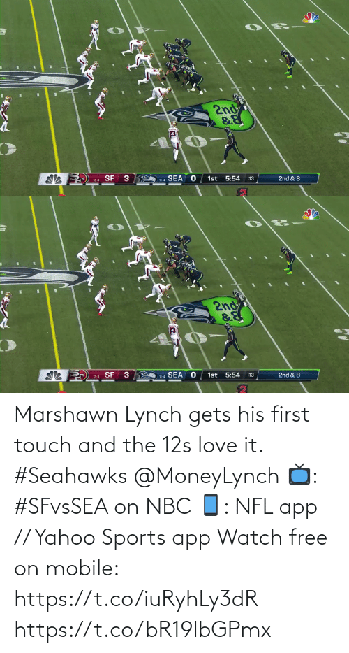 touch: 2nd  12-3 SF  SEA  1st 5:54  11-4  :13  2nd & 8   2nd  12-3 SF 3  11-4 SEA  1st  5:54  :13  2nd & 8 Marshawn Lynch gets his first touch and the 12s love it. #Seahawks @MoneyLynch  📺: #SFvsSEA on NBC 📱: NFL app // Yahoo Sports app Watch free on mobile: https://t.co/iuRyhLy3dR https://t.co/bR19lbGPmx