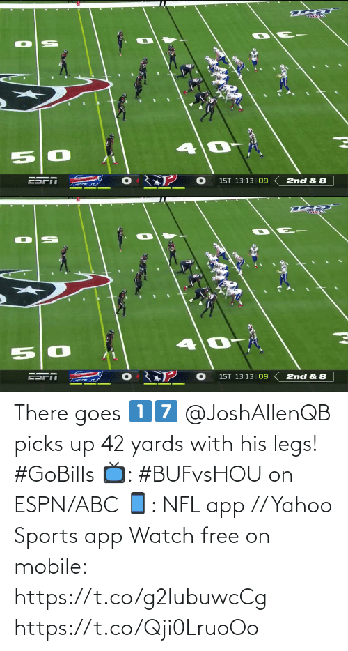 Goes: 2nd & 8  1ST 13:13 09   ESPI  1ST 13:13 |09  2nd & 8 There goes 1️⃣7️⃣  @JoshAllenQB picks up 42 yards with his legs! #GoBills  📺: #BUFvsHOU on ESPN/ABC 📱: NFL app // Yahoo Sports app Watch free on mobile: https://t.co/g2IubuwcCg https://t.co/Qji0LruoOo