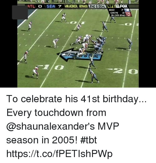 Birthday, Memes, and Tbt: 2ND ENDSGOAL NFLONF  80  DEN 3  9:35 PND To celebrate his 41st birthday...  Every touchdown from @shaunalexander's MVP season in 2005! #tbt https://t.co/fPETIshPWp