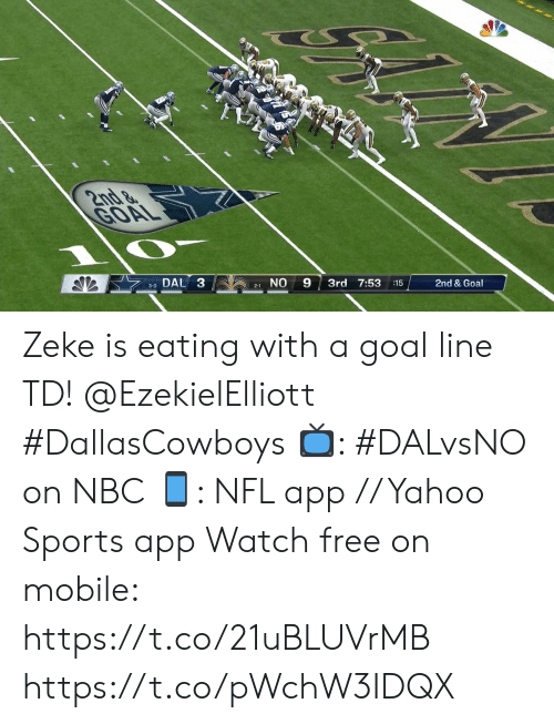Memes, Nfl, and Sports: 2nd&  GOAL  DAL 3  9  NO  3rd 7:53  2nd & Goal  15  3-0  2-1 Zeke is eating with a goal line TD! @EzekielElliott #DallasCowboys  ?: #DALvsNO on NBC ?: NFL app // Yahoo Sports app Watch free on mobile: https://t.co/21uBLUVrMB https://t.co/pWchW3IDQX
