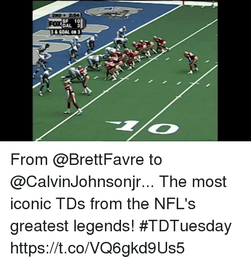 Memes, Goal, and Iconic: 2ND2-54  SF 10  DAL3  3& GOAL ON 3  FOX  AI From @BrettFavre to @CalvinJohnsonjr...  The most iconic TDs from the NFL's greatest legends! #TDTuesday https://t.co/VQ6gkd9Us5
