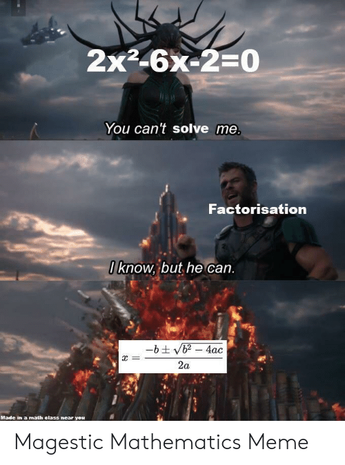 Solve: 2x2-6x-2=0  You can't solve me.  Factorisation  0know, but he can.  -bt vb2-4ac  =  2a  Made in a math elass near you Magestic Mathematics Meme