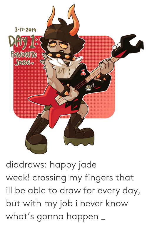 Target, Tumblr, and Blog: 3-17-201  ADE diadraws:  happy jade week!crossing my fingers that ill be able to draw for every day, but with my job i never know what's gonna happen _