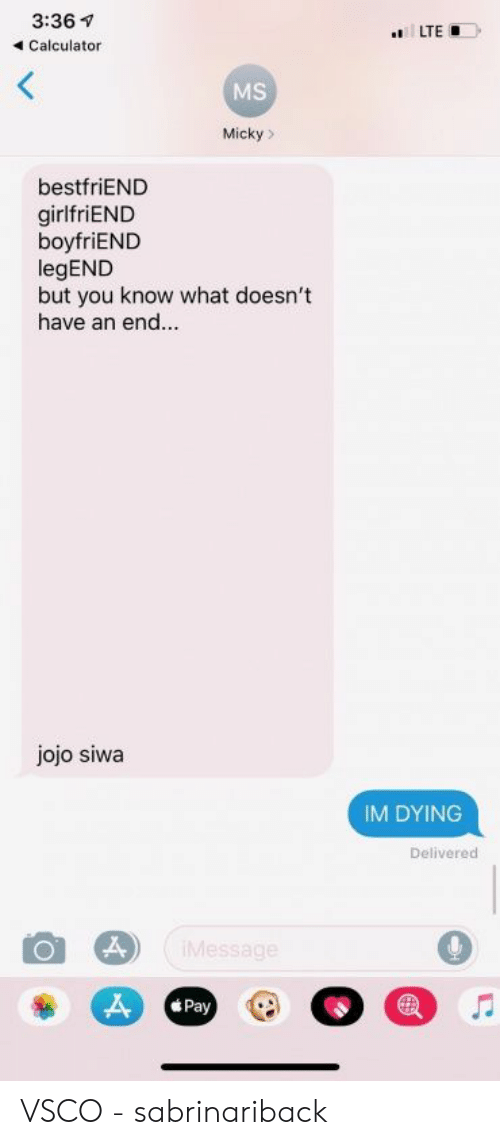 Calculator, Jojo, and Girlfriend: 3:36  4 Calculator  LTED  MS  Micky>  bestfriEND  girlfriEND  boyfriEND  legEND  but you know what doesn't  have an end...  jojo siwa  IM DYING  Delivered  Pay VSCO - sabrinariback