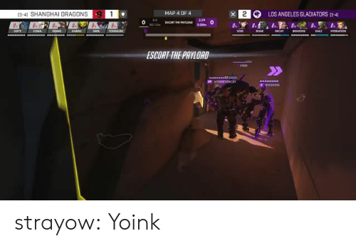 Tumblr, Blog, and Los Angeles: (3-4) SHANGHAI DRAGONS  (3-41 SHANGHAI DRAGONS  S  MAP 4 OF4  LOS ANGELES GLADIATORS (3-4]  0  ESCORT THE PAYLOAD  HYDRATIOICAY strayow:  Yoink