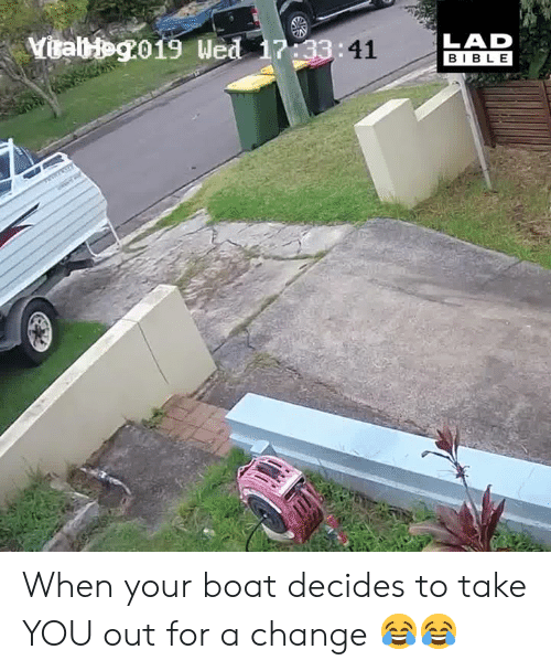take you out: 3:41  LAD  BIBLE When your boat decides to take YOU out for a change 😂😂