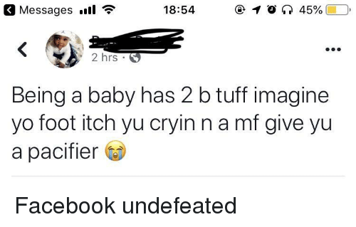 Facebook, Yo, and Undefeated: 3 Messages l *  18:54  2 hrs  Being a baby has 2 b tuff imagine  yo foot itch yu cryin n a mf give yu  a pacifier Facebook undefeated