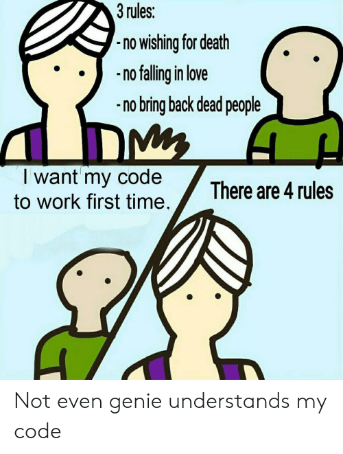 Love, Work, and Death: 3 rules:  no wishing for death  no falling in love  -no bring back dead people  want my code There are 4 rules  to work first time.  There are 4rules Not even genie understands my code