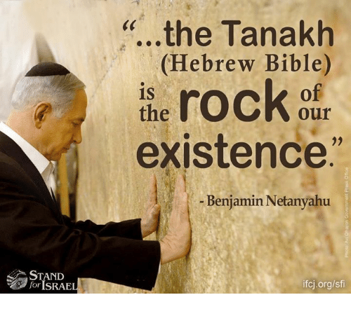 Memes, Bible, and Israel: 3 STAND  Tor ISRAEL  the Tanakh  (Hebrew Bible)  rock  is  Our  existence  Benjamin Netanyahu  ifcj.org/sfi