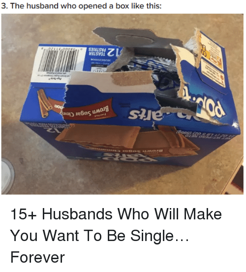 Forever, Husband, and Single: 3. The husband who opened a box like this:  S3luisvd 15+ Husbands Who Will Make You Want To Be Single…Forever
