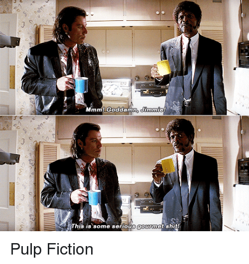Pulp Fiction: 3  This is some serious gourmet shit! Pulp Fiction