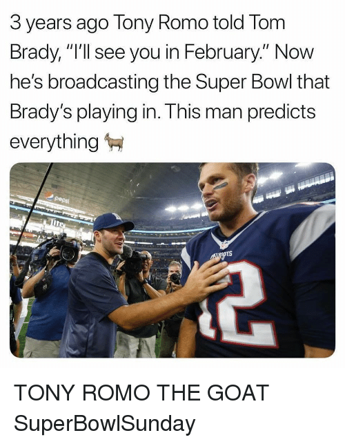 """Tony Romo: 3 years ago Tony Romo told Tom  Brady, """"I'll see you in February."""" Now  he's broadcasting the Super Bowl that  Brady's playing in. This man predicts  everything TONY ROMO THE GOAT SuperBowlSunday"""