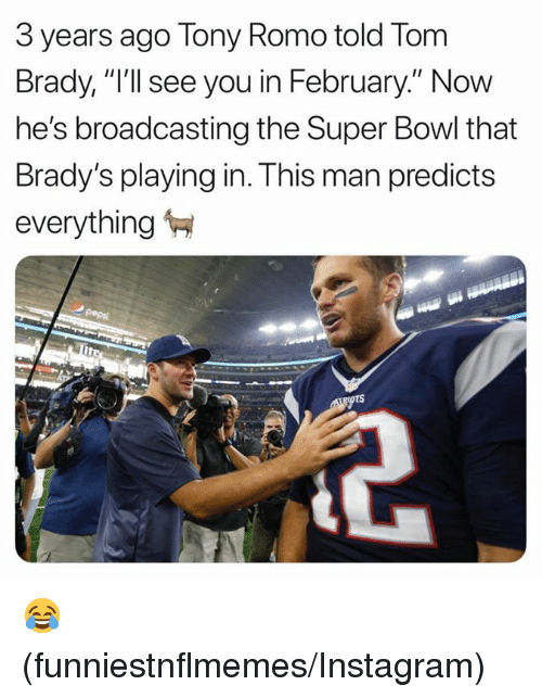 """Tony Romo: 3 years ago Tony Romo told Torm  Brady, """"I'll see you in February."""" Now  he's broadcasting the Super Bowl that  Brady's playing in. This man predicts  everything 😂 (funniestnflmemes/Instagram)"""