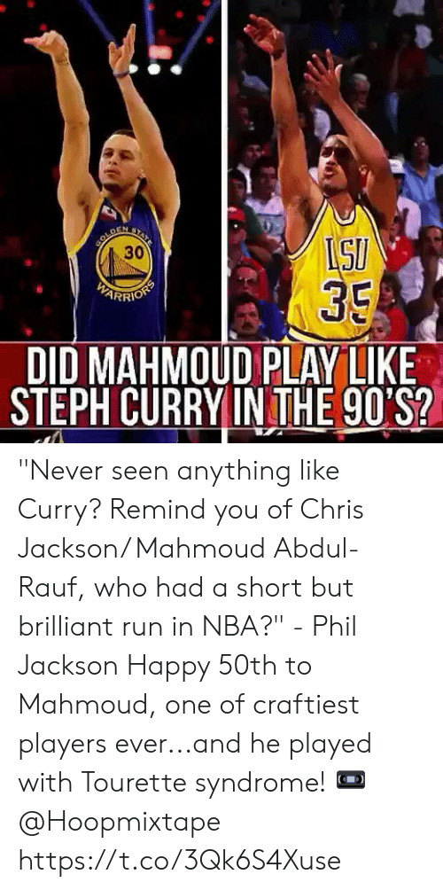 """Memes, Nba, and Run: 30  35  ARRIO  DID MAHMOUD PLAY LIKE  STEPH CURRYIN THE 90'S? """"Never seen anything like Curry? Remind you of Chris Jackson/ Mahmoud Abdul-Rauf, who had a short but brilliant run in NBA?"""" - Phil Jackson   Happy 50th to Mahmoud, one of craftiest players ever...and he played with Tourette syndrome!  📼 @Hoopmixtape  https://t.co/3Qk6S4Xuse"""