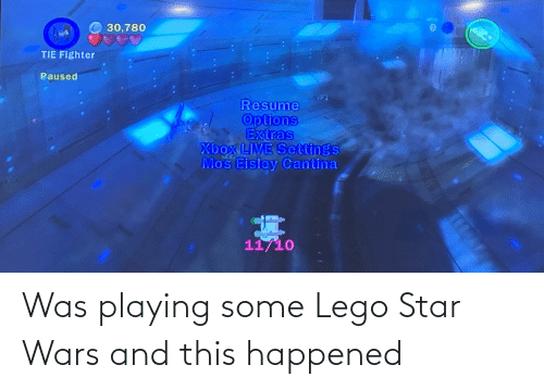 Eisley Cantina: 30,780  TIE Fighter  Paused  Resume  Options  Extras  Xbox LIVE Settings  Mos Eisley Cantina  11/10 Was playing some Lego Star Wars and this happened